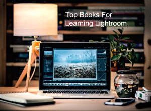 18 Top Books For Learning Adobe Lightroom