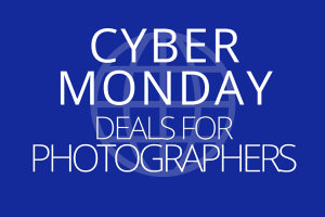 Cyber Monday 2020 - Top Deals & Offers For Photographers Go Live Tomorrow!