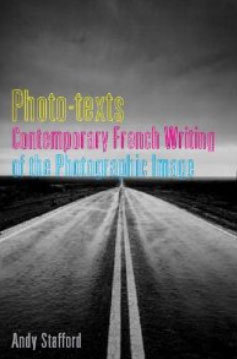 Photo-texts: Contemporary French Writing of the Photographic Image (Contemporary French and Francophone Cultures)