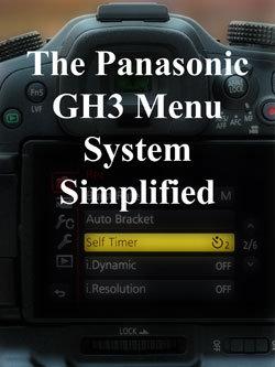 The Panasonic GH3 Menu System Simplified
