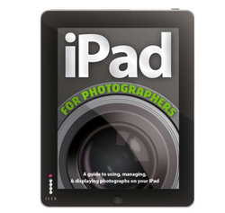 iPad For Photographers: A Guide To Managing, Editing And Displaying photographs using your iPad