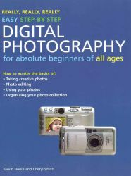 Really, really, really easy step-by-step digital photography for absolute beginners of all ages