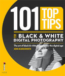 101 Top Tips For Black and White Digital Photography