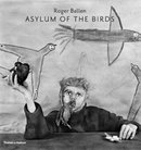 Roger Ballen: Asylum of The Birds