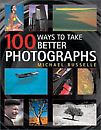100 Ways to Take Better Photographs