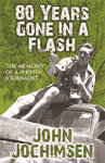 80 Years Gone In A Flash: The Memoirs Of A Photo-Journalist