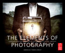 The Elements of Photography - Understanding and Creating Sophisticated Images