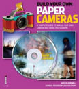 Build Your Own Paper Cameras: A Complete Guide to Making Your Own Camera and Taking Photographs