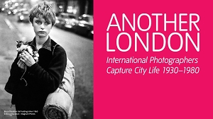 Another London: International Photographers Capture City Life 1930-1980