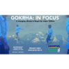 Gorkha: In Focus