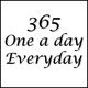 365 One a day, everyday.