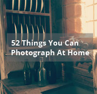 52 Things You Can Photograph At Home