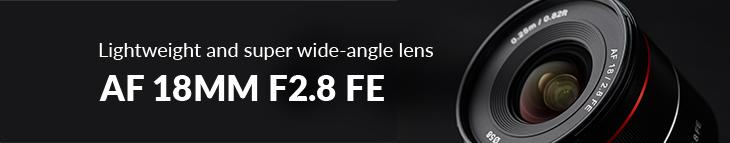 Lightweight and super wide-angle lens ~ AF 18MM F2.8 FE
