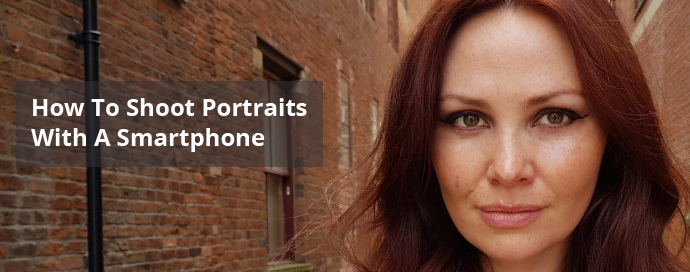 How To Shoot Portraits With A Smartphone