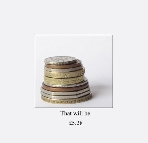 That will be £5.25 by jimbob1